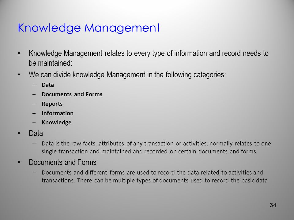 Knowledge Management Knowledge Management relates to every type of information and record needs to be maintained: