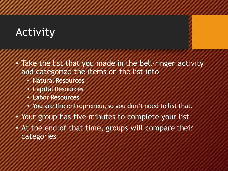 Activity Take the list that you made in the bell-ringer activity and categorize the items on the list into.