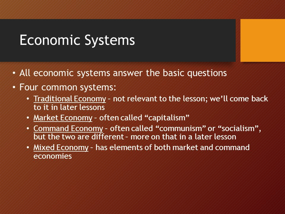 Economic Systems All economic systems answer the basic questions