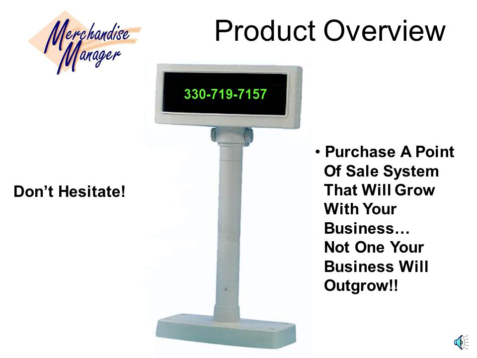 Product Overview 330-719-7157. Purchase A Point Of Sale System That Will Grow With Your Business… Not One Your Business Will Outgrow!!