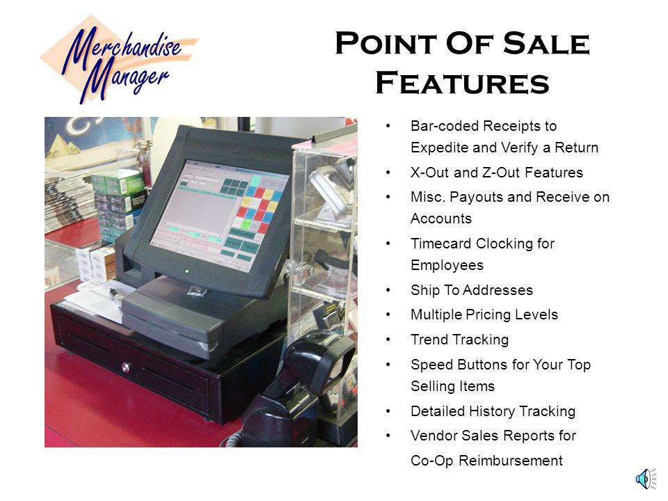 Point Of Sale Features Bar-coded Receipts to Expedite and Verify a Return. X-Out and Z-Out Features.