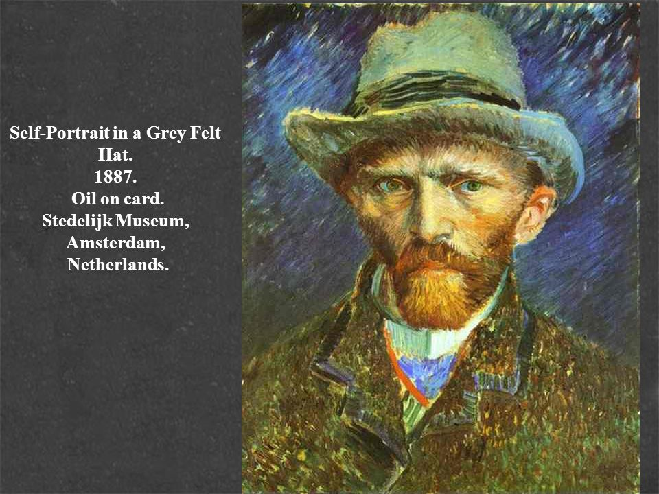 Self-Portrait in a Grey Felt Hat. 1887. Oil on card