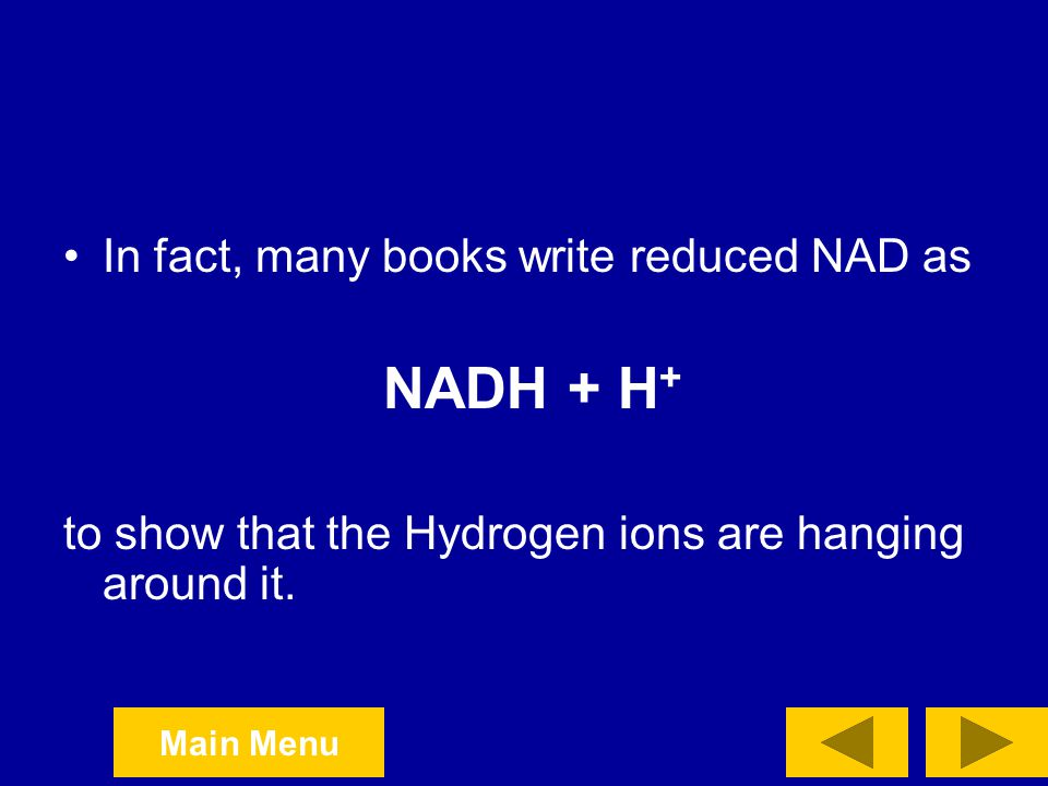 NADH + H+ In fact, many books write reduced NAD as