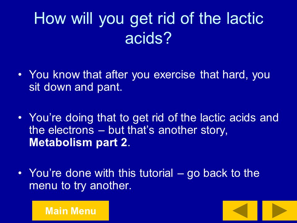 How will you get rid of the lactic acids