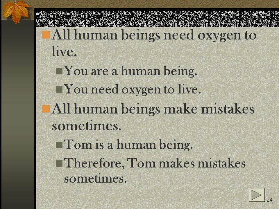 All human beings need oxygen to live.