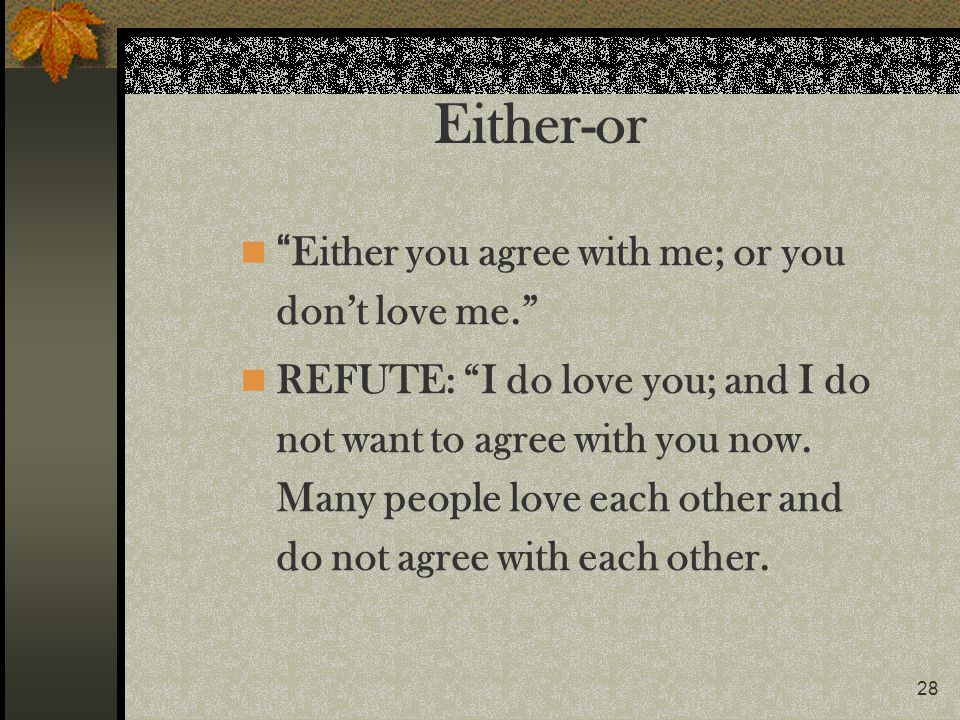 Either-or Either you agree with me; or you don't love me.