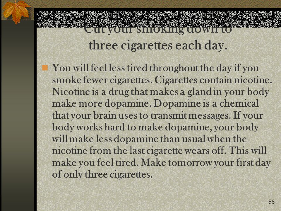 Cut your smoking down to three cigarettes each day.