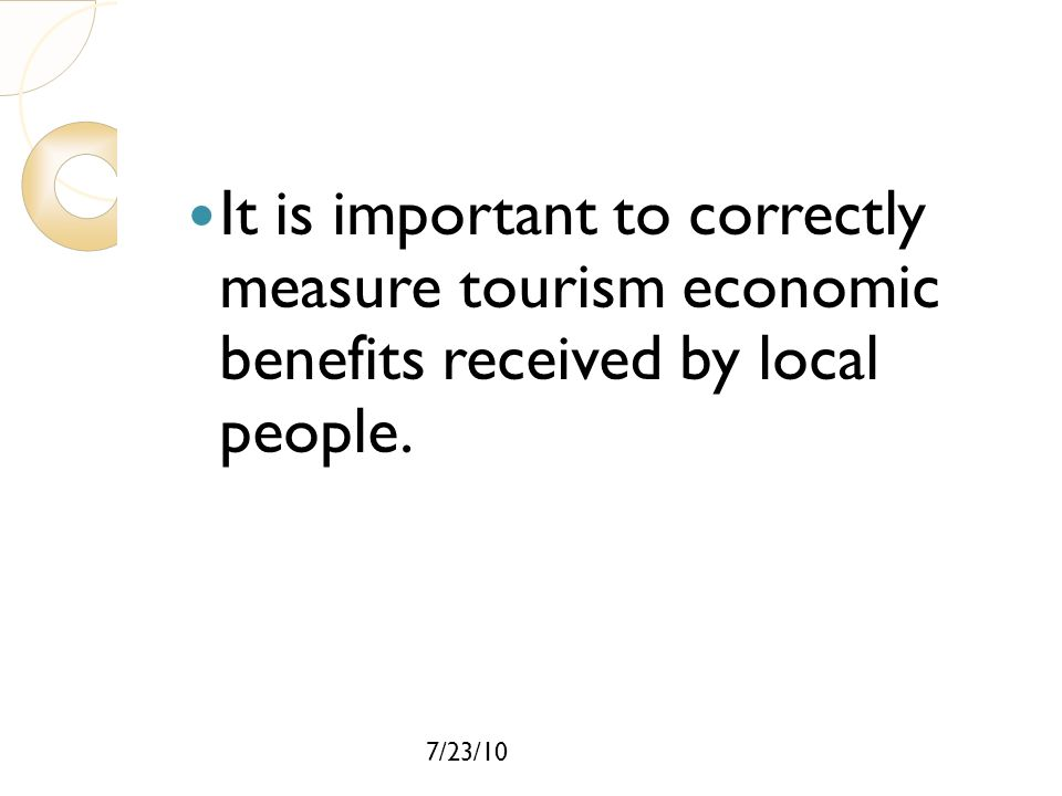 It is important to correctly measure tourism economic benefits received by local people.
