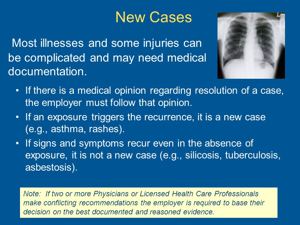 New Cases Most illnesses and some injuries can be complicated and may need medical documentation.