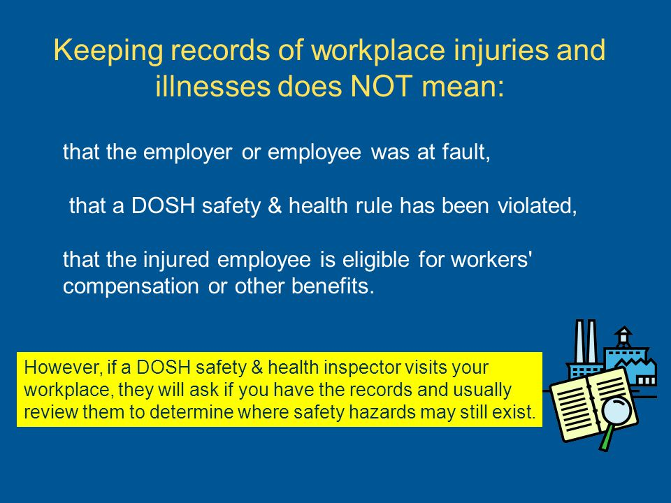 Keeping records of workplace injuries and illnesses does NOT mean: