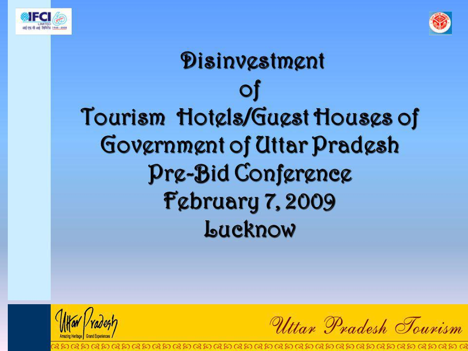 Disinvestment of Tourism Hotels/Guest Houses of Government of Uttar Pradesh Pre-Bid Conference February 7, 2009 Lucknow