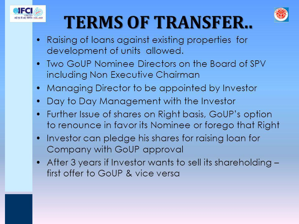 TERMS OF TRANSFER.. Raising of loans against existing properties for development of units allowed.