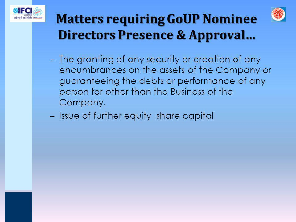 Matters requiring GoUP Nominee Directors Presence & Approval…