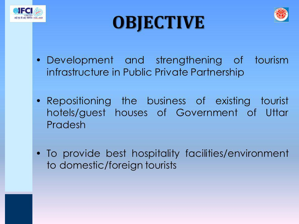 OBJECTIVE Development and strengthening of tourism infrastructure in Public Private Partnership.