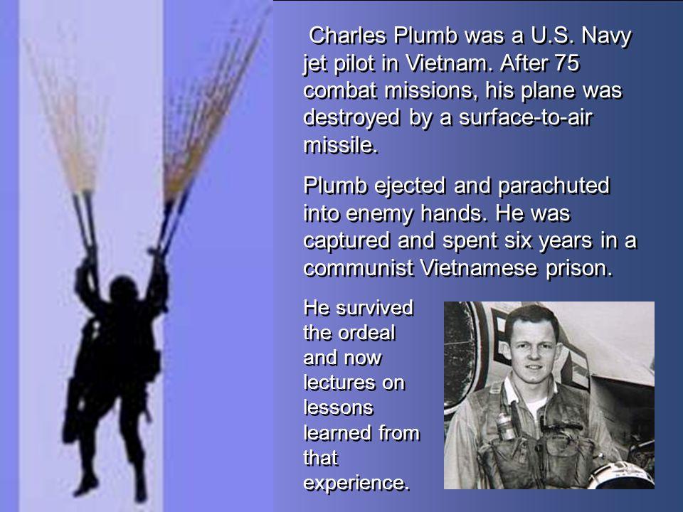 Charles Plumb was a U. S. Navy jet pilot in Vietnam