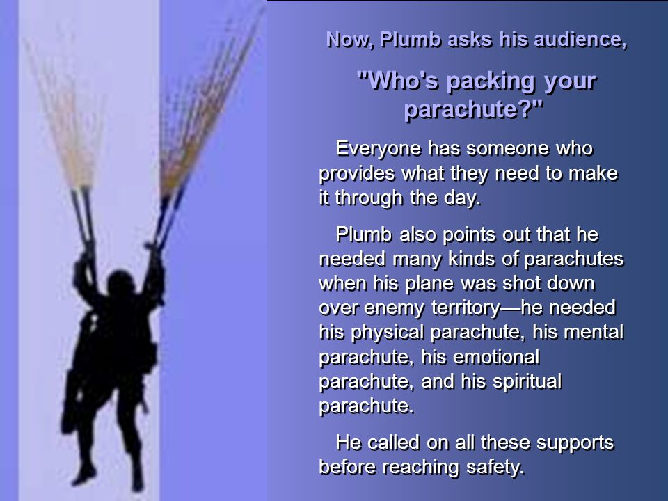 Now, Plumb asks his audience, Who s packing your parachute