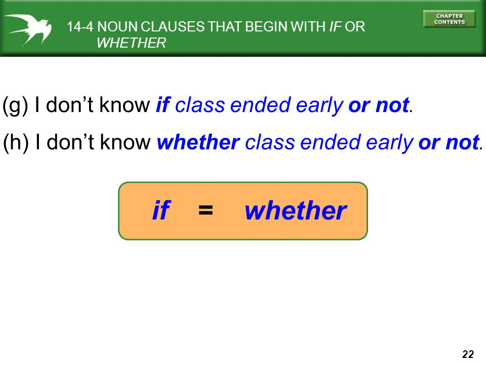 if = whether (g) I don't know if class ended early or not.