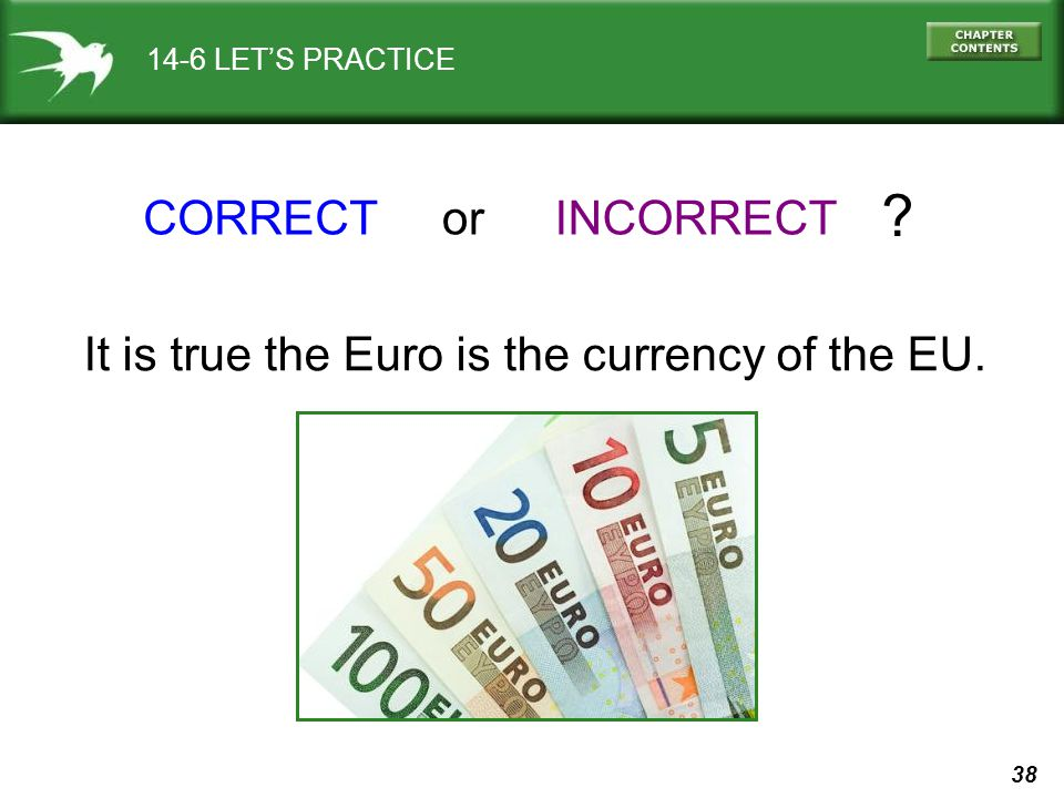 CORRECT or INCORRECT It is true the Euro is the currency of the EU.