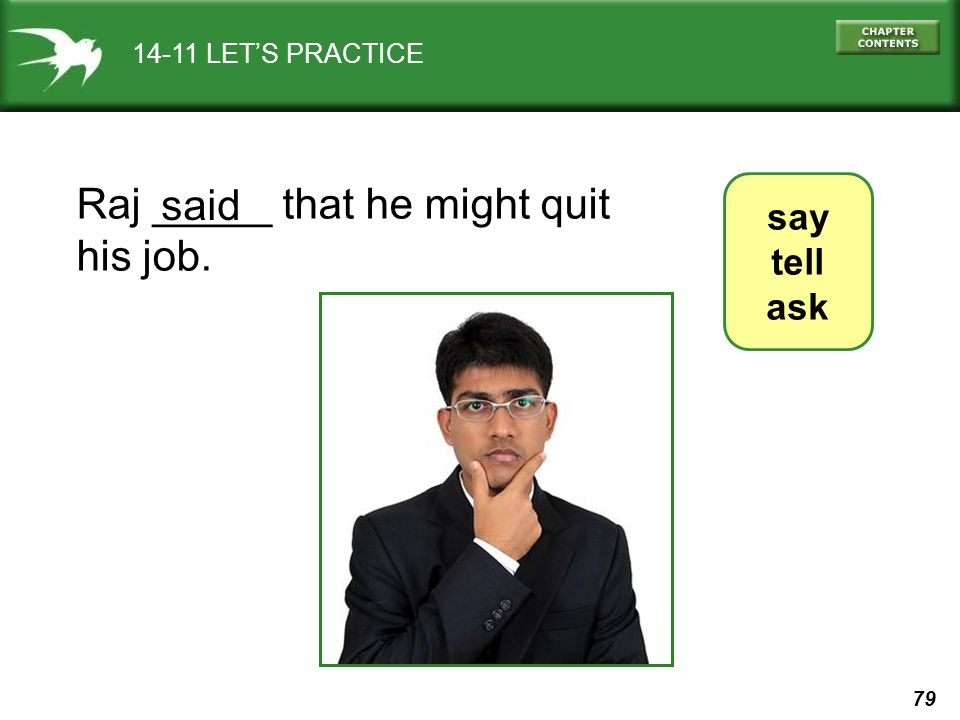 Raj _____ that he might quit his job. said