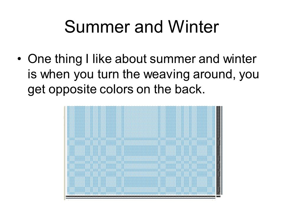 Summer and Winter One thing I like about summer and winter is when you turn the weaving around, you get opposite colors on the back.
