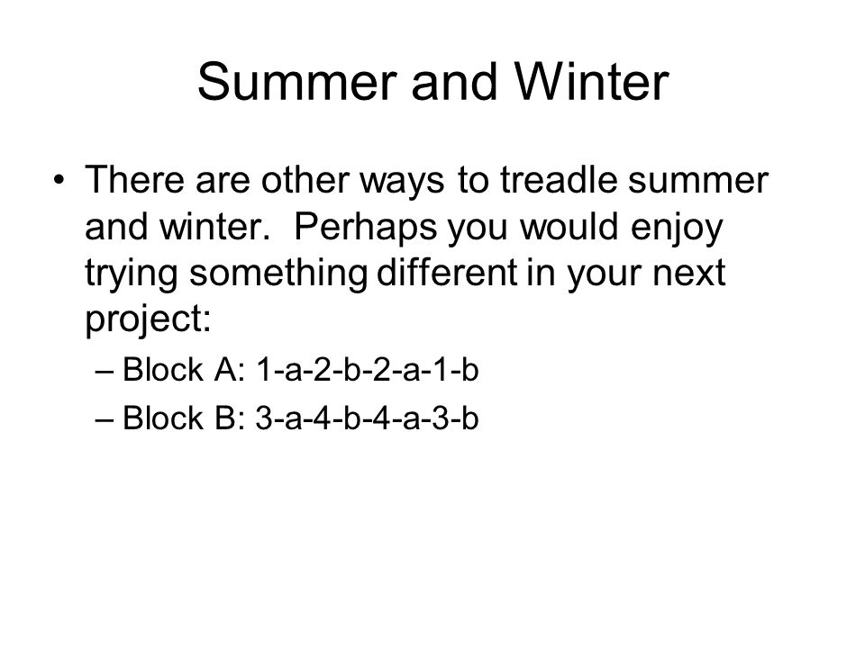 Summer and Winter There are other ways to treadle summer and winter. Perhaps you would enjoy trying something different in your next project:
