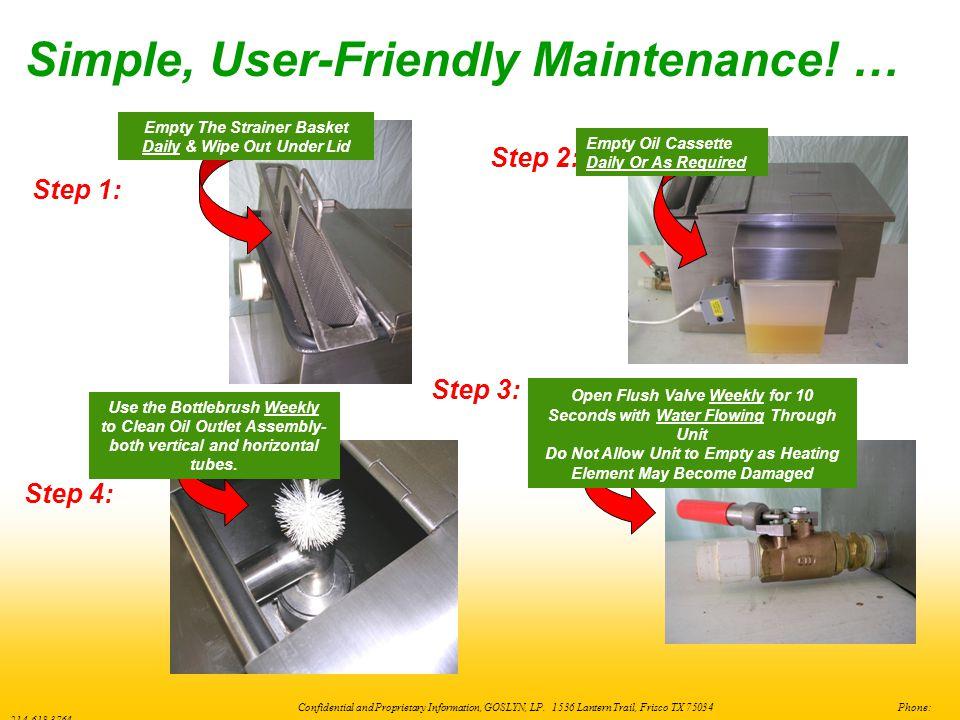 Simple, User-Friendly Maintenance! …
