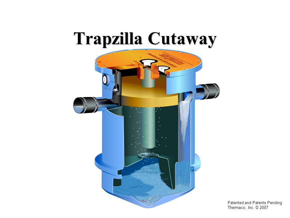 Trapzilla Cutaway Patented and Patents Pending Thermaco, Inc. © 2007