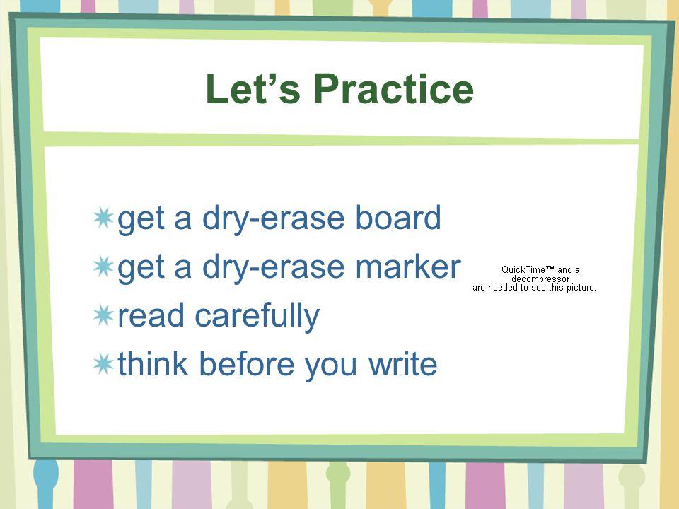 Let's Practice get a dry-erase board get a dry-erase marker