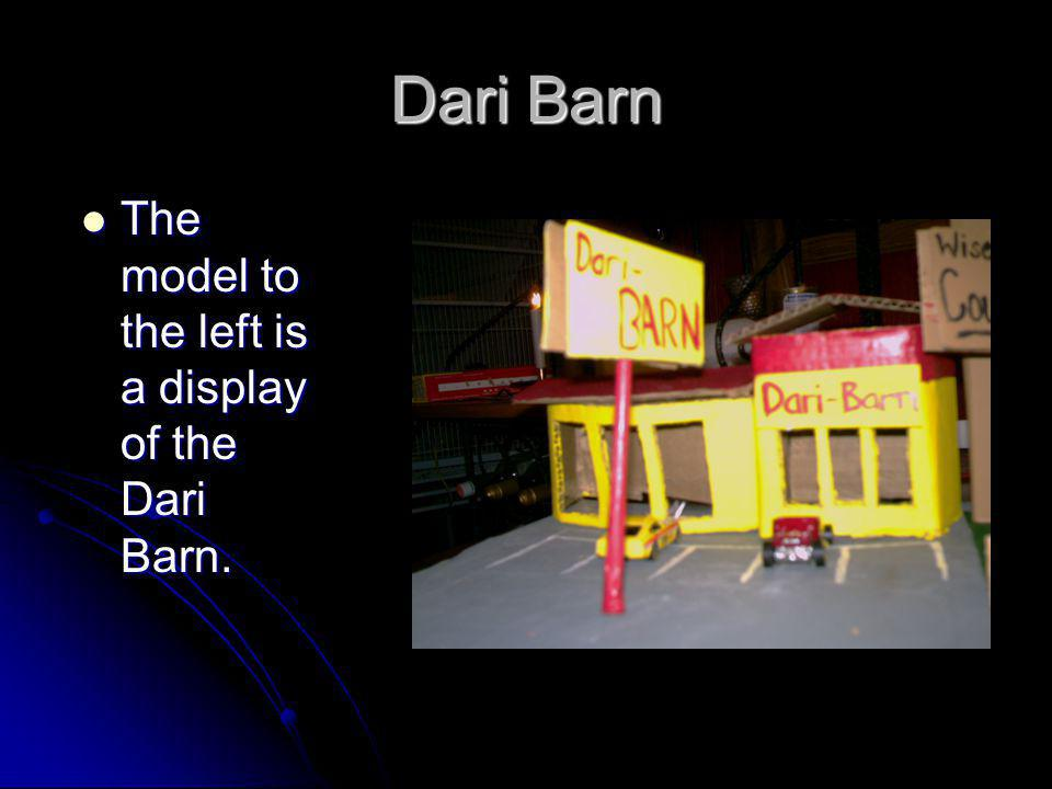 Dari Barn The model to the left is a display of the Dari Barn.