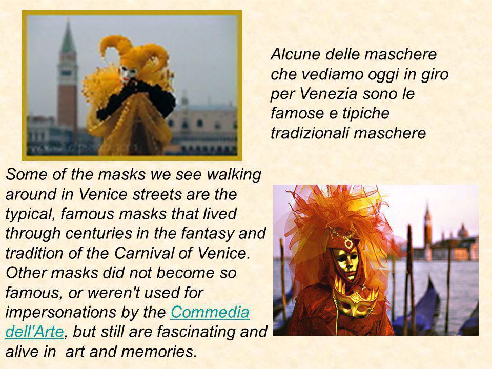Alcune delle maschere che vediamo oggi in giro per Venezia sono le famose e tipiche tradizionali maschere