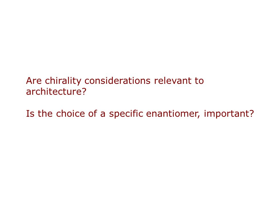 Are chirality considerations relevant to architecture