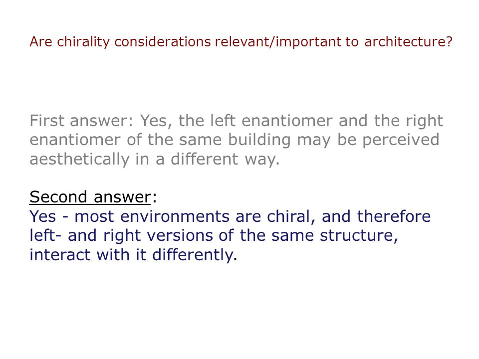 Are chirality considerations relevant/important to architecture