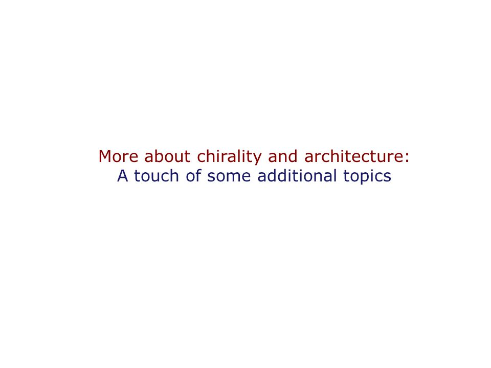 More about chirality and architecture: