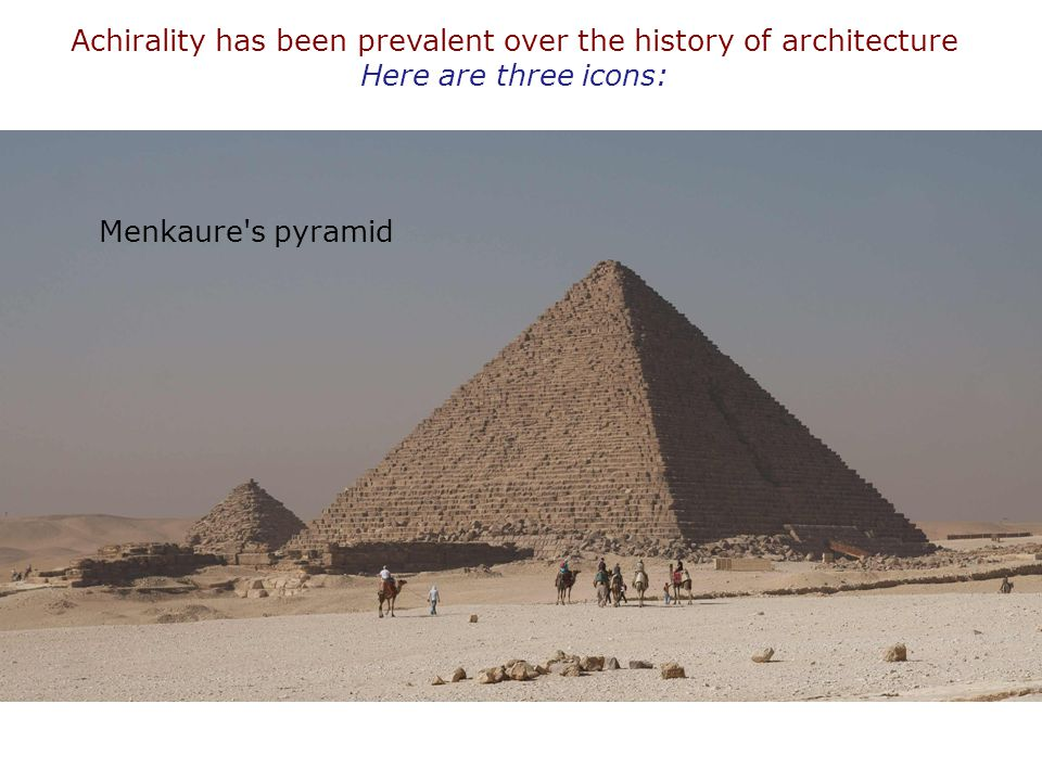 Achirality has been prevalent over the history of architecture