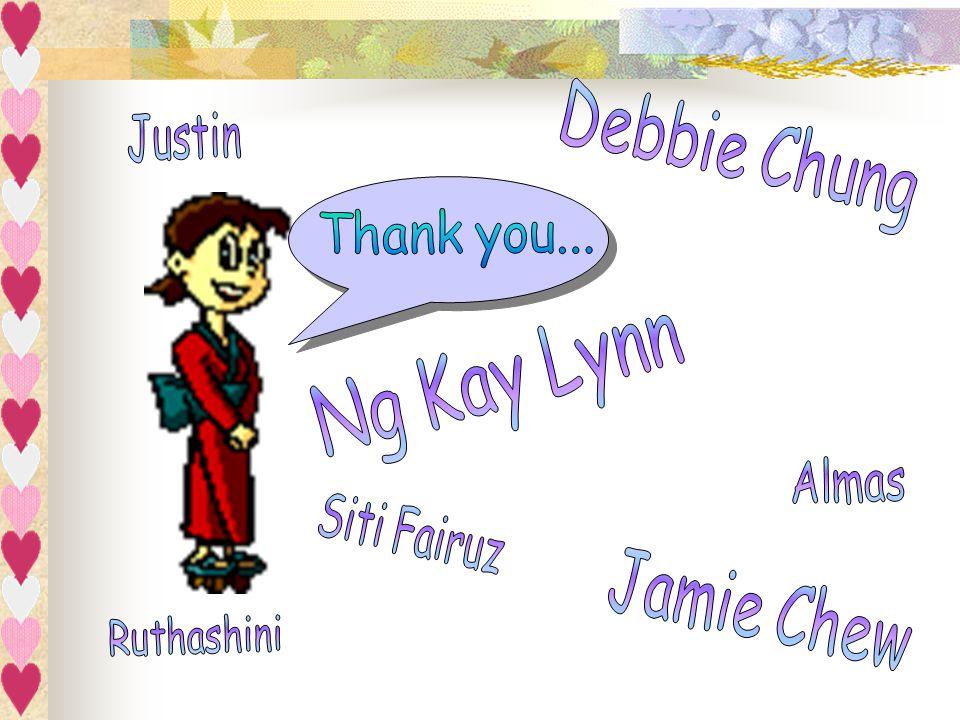 Debbie Chung Justin Thank you... Ng Kay Lynn Almas Siti Fairuz