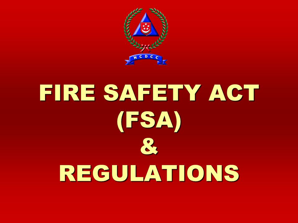 FIRE SAFETY ACT (FSA) & REGULATIONS