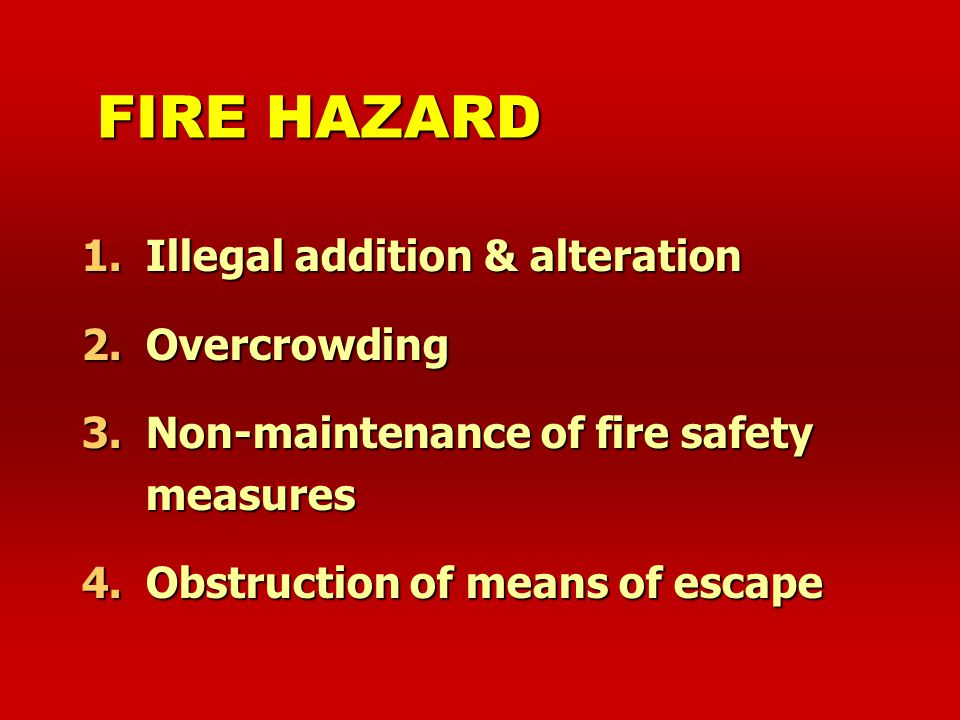 FIRE HAZARD Illegal addition & alteration Overcrowding