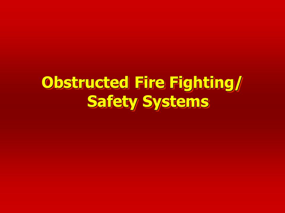 Obstructed Fire Fighting/ Safety Systems