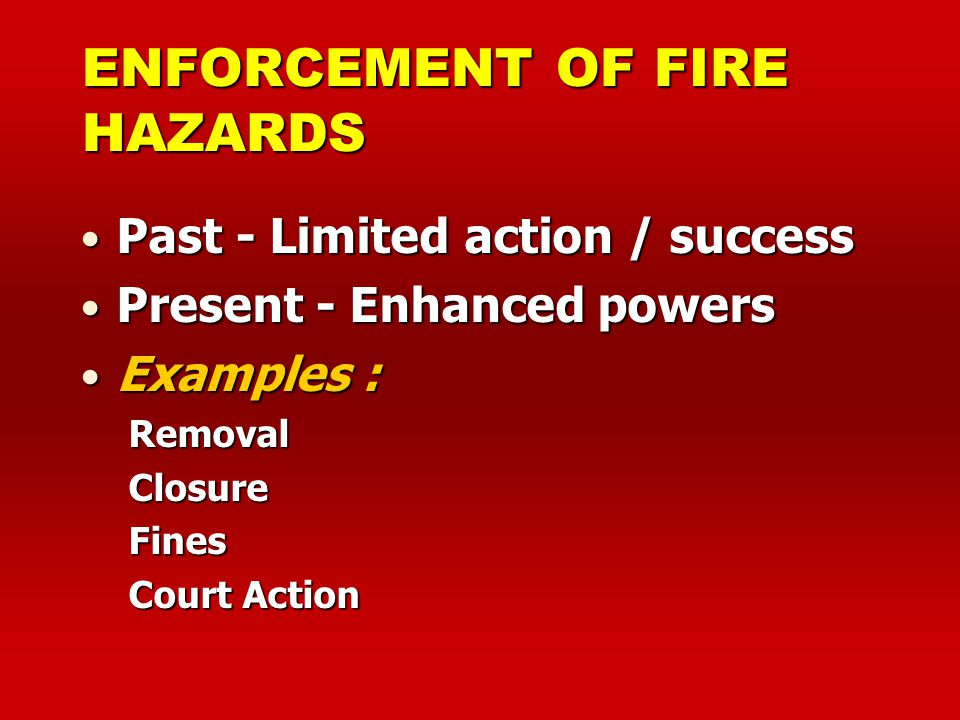 ENFORCEMENT OF FIRE HAZARDS
