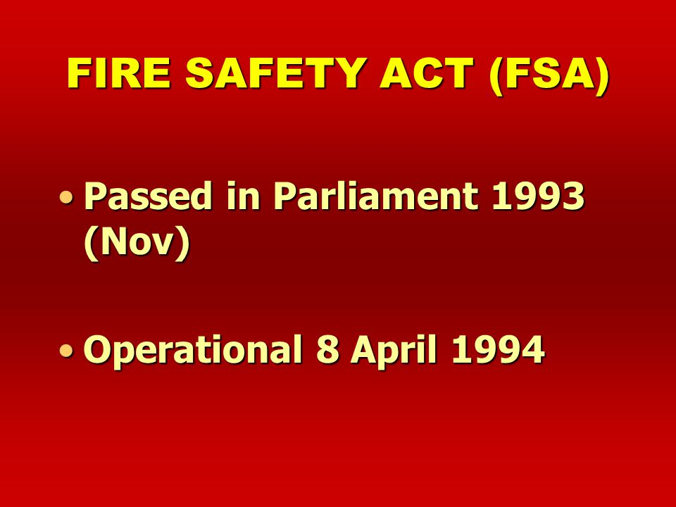 FIRE SAFETY ACT (FSA) Passed in Parliament 1993 (Nov)