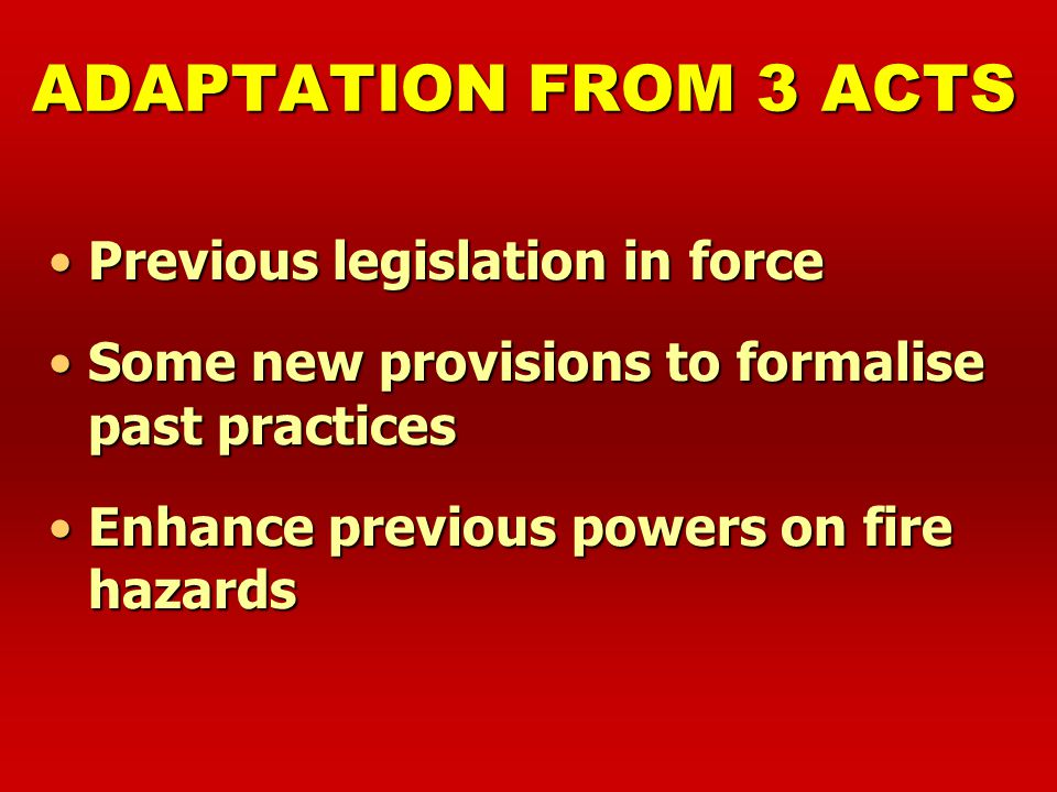 ADAPTATION FROM 3 ACTS Previous legislation in force