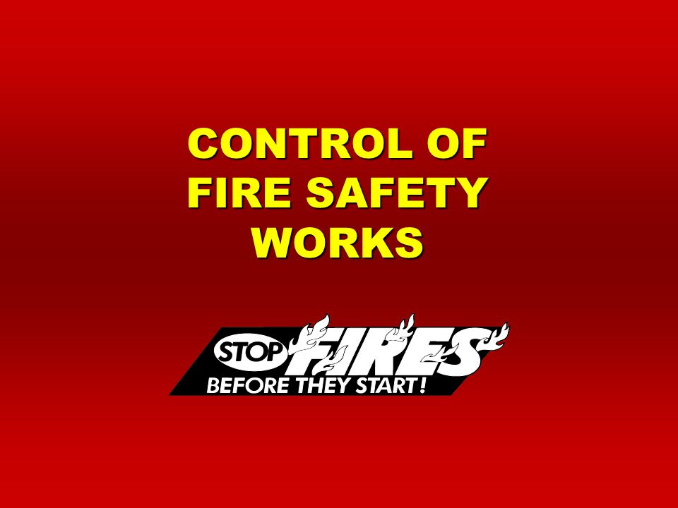 CONTROL OF FIRE SAFETY WORKS