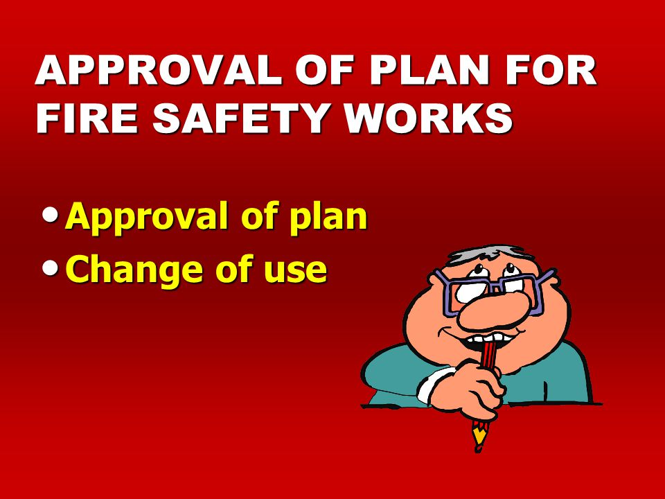 APPROVAL OF PLAN FOR FIRE SAFETY WORKS