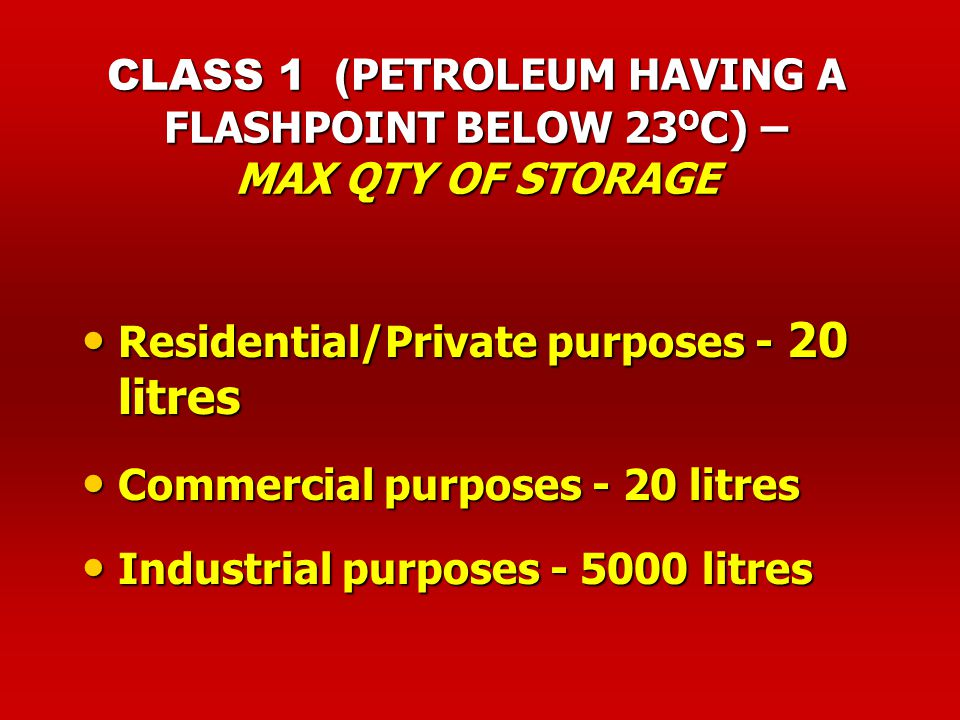 CLASS 1 (PETROLEUM HAVING A FLASHPOINT BELOW 23OC) – MAX QTY OF STORAGE
