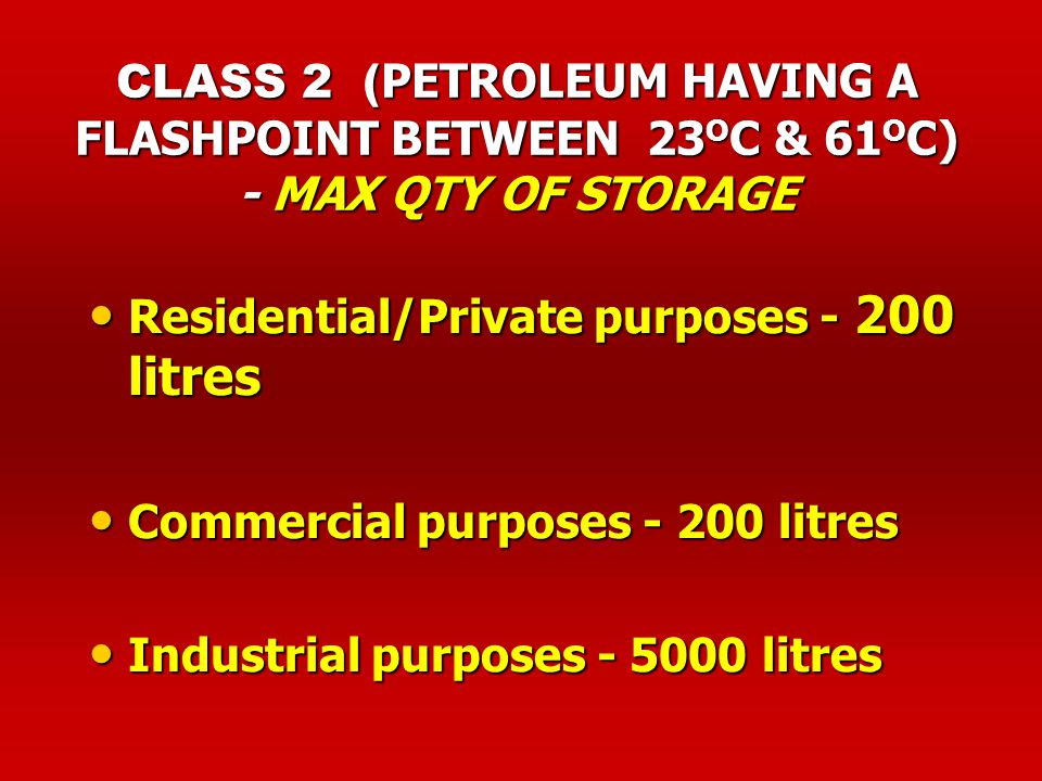 CLASS 2 (PETROLEUM HAVING A FLASHPOINT BETWEEN 23OC & 61OC) - MAX QTY OF STORAGE