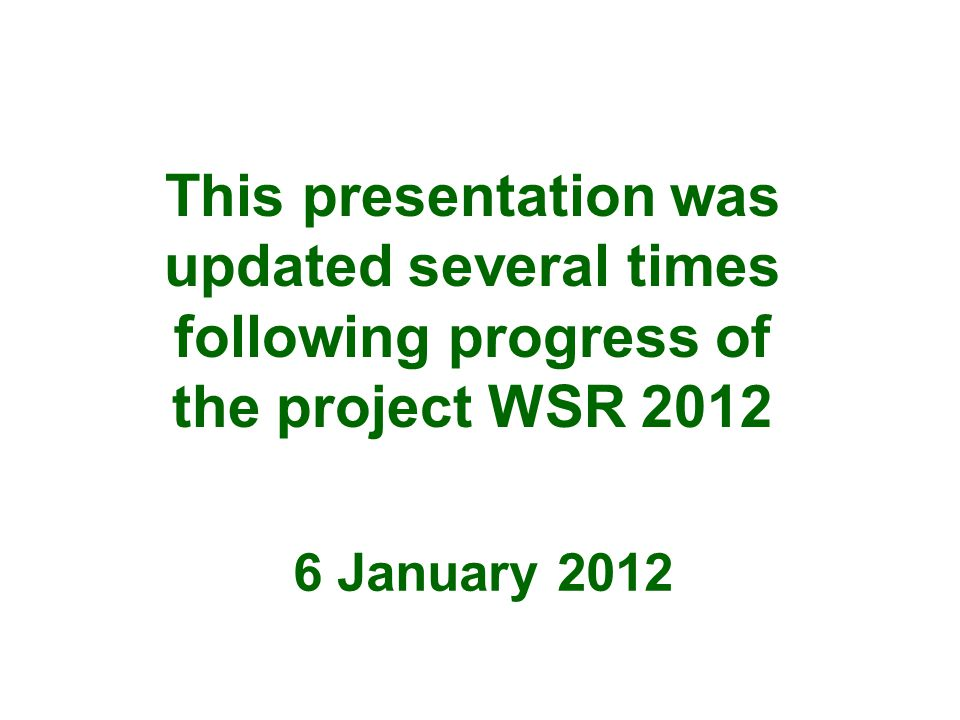 This presentation was updated several times following progress of the project WSR 2012