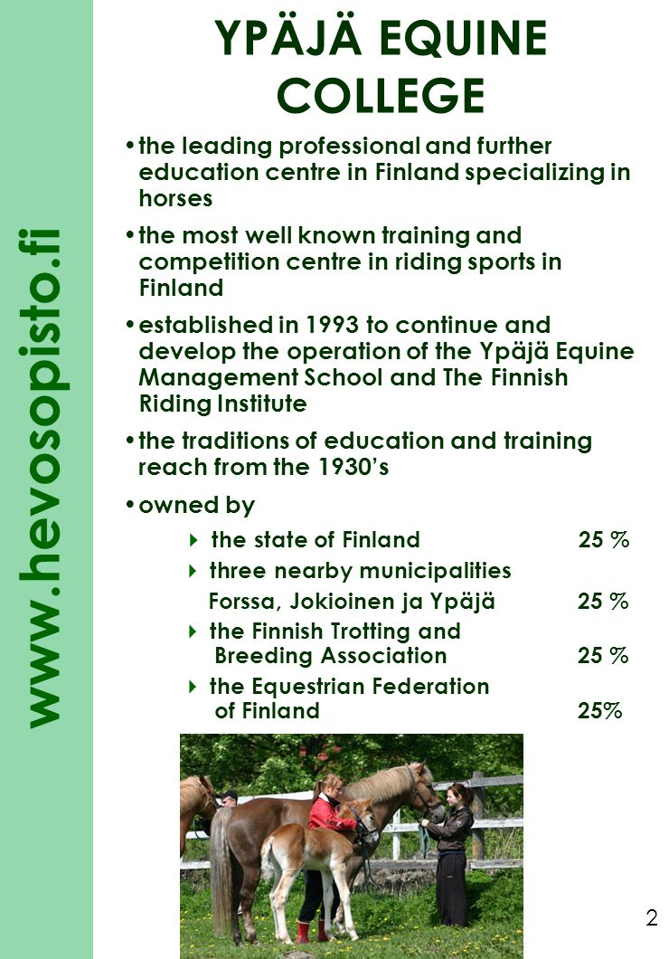 YPÄJÄ EQUINE COLLEGE the leading professional and further education centre in Finland specializing in horses.
