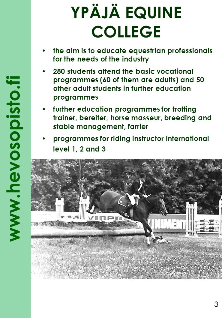 YPÄJÄ EQUINE COLLEGE the aim is to educate equestrian professionals for the needs of the industry.