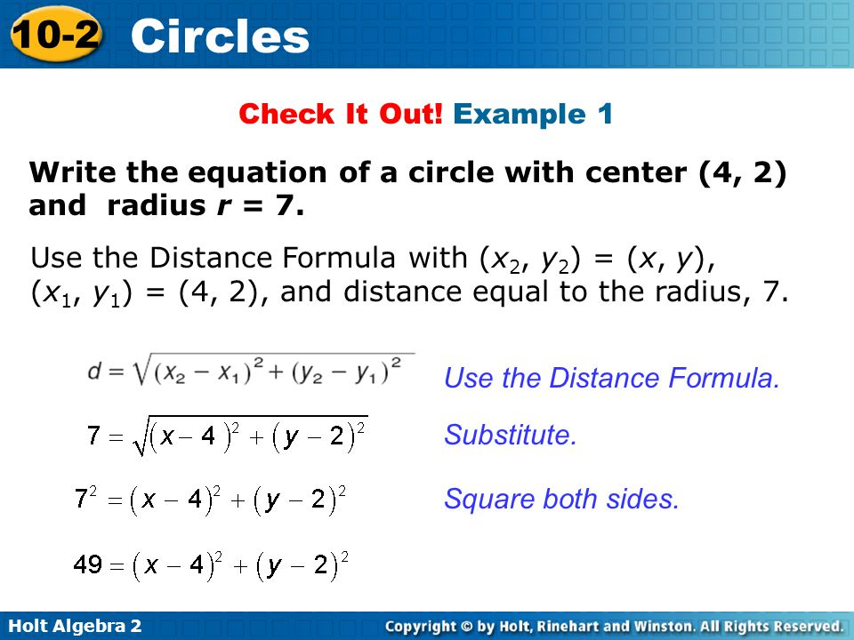 Check It Out! Example 1 Write the equation of a circle with center (4, 2) and radius r = 7.