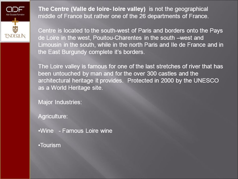 The Centre (Valle de loire- loire valley) is not the geographical middle of France but rather one of the 26 departments of France.